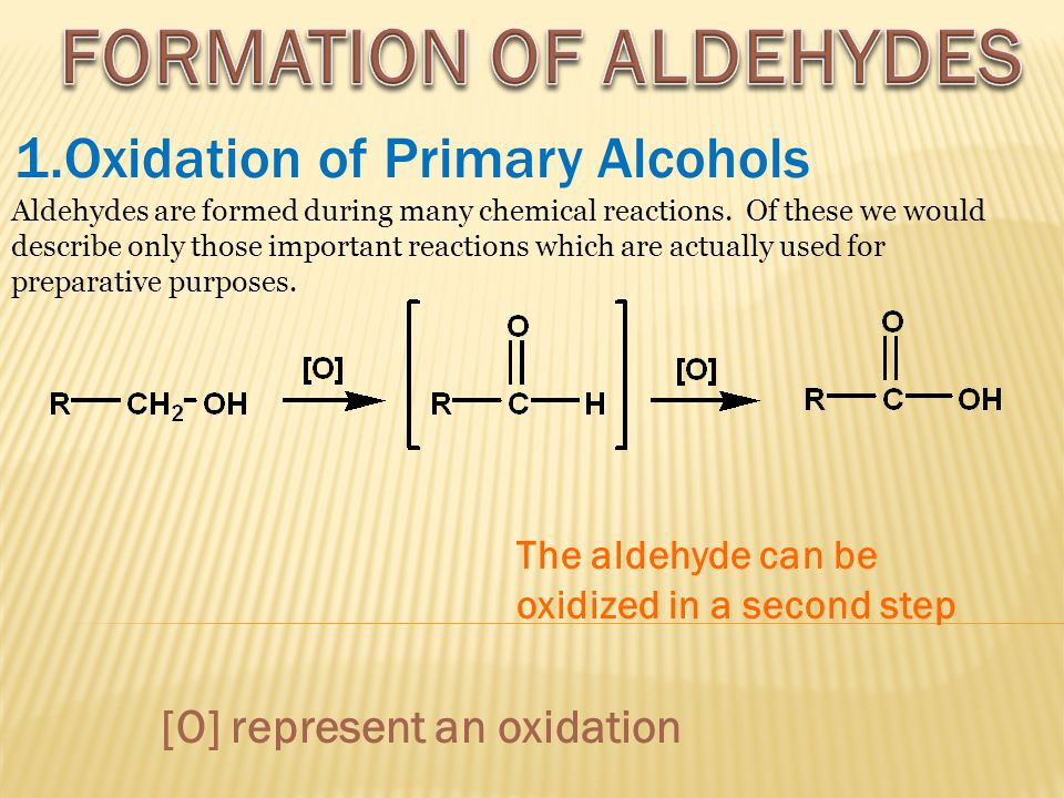 FORMATION OF ALDEHYDES [O] represent an oxidation